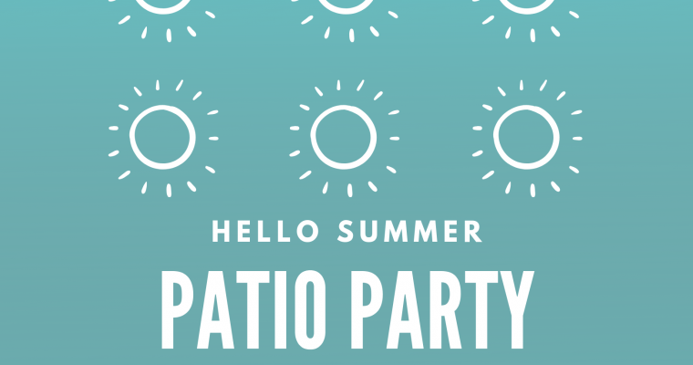 Hello Summer PATIO PARTY!